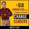 The Six Characteristics of Highly Effective Change Leaders (Unabridged)