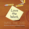Love the Work, Hate the Job (Unabridged)