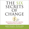 The Six Secrets of Change (Unabridged)