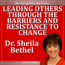 Leading Others Through the Barriers and Resistance to Change